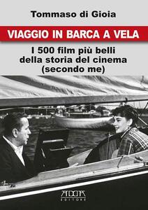 Viaggio in barca a vela. I 500 film più belli della storia del cinema (secondo me) - Tommaso Di Gioia - copertina