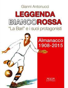 Leggenda biancorossa. «La Bari» e i suoi protagonisti. Almanacco (1908-2015).pdf