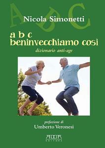 A B C beninvecchiamo così. Dizionario anti-age - Nicola Simonetti - copertina