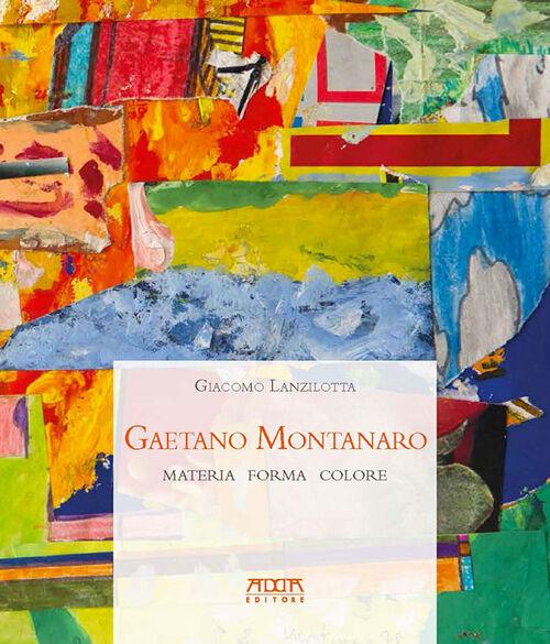 Gaetano Montanaro. Materia forma colore