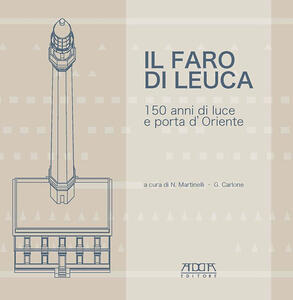 Il faro di Leuca. 150 anni di luce e porta d'Oriente - copertina