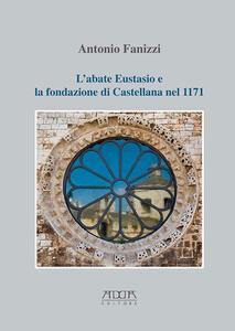 L' abate Eustasio e la fondazione di Castellana nel 1171 - Antonio Fanizzi - copertina