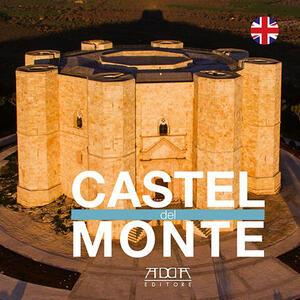 Castel del Monte. Ediz. inglese - Nicola Amato,Stefania Mola - copertina