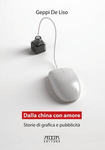 Dalla China con amore. Storie di grafica e pubblicità - Geppi De Liso - copertina