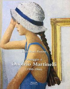 Omaggio a Onofrio Martinelli (1900-1966). Ediz. illustrata - Lucia Rosa Pastore - copertina