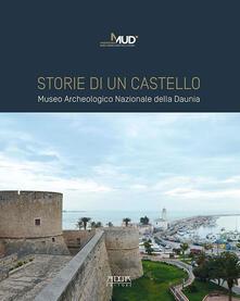 Storie di un castello. Museo Archeologico Nazionale della Daunia - Maria Franchini,Anita Guarnieri - copertina