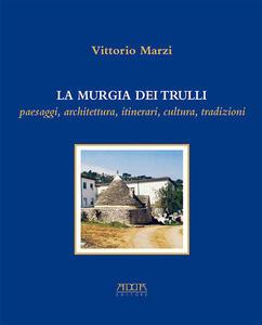 La murgia dei trulli. Paesaggi, architettura, itinerari, cultura, tradizioni - Vittorio Marzi - copertina