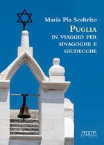 Puglia. In viaggio per sinagoghe e giudecche. Fonti personaggi e storie delle più antiche comunità ebraiche italiane