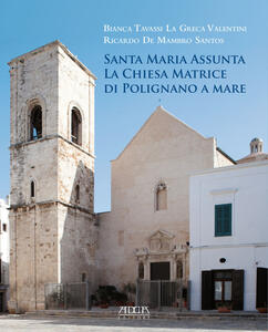 Santa Maria Assunta. La chiesa matrice di Polignano a mare - Bianca Tavassi La Greca,Ricardo De Mambro Santos - copertina