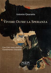 Vivere «oltre» la speranza - Antonio Quaranta - copertina