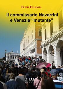 Il commissario Navarrini e Venezia «mutante» - Franz Falanga - copertina