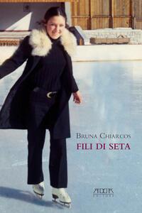 Fili di seta - Bruna Chiarcos - copertina