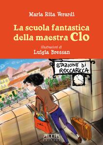 La scuola fantastica della maestra Clo - Maria Rita Verardi - copertina