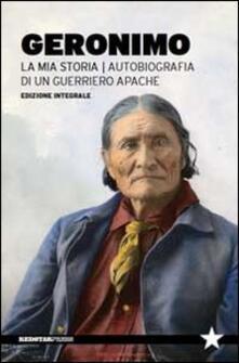 La mia storia. Autobiografia di un guerriero apache - Geronimo - copertina