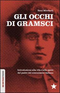 Gli occhi di Gramsci. Introduzione alla vita e alle opere del padre del comunismo italiano - Raul Mordenti - copertina