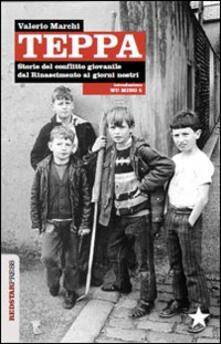 Teppa. Storie del conflitto giovanile dal Rinascimento ai giorni nostri.pdf