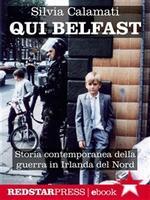 Qui Belfast. Storia contemporanea della guerra in Irlanda del Nord