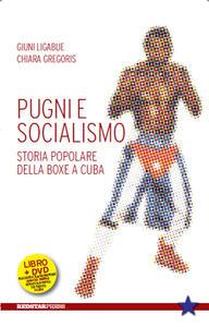 Pugni e socialismo. Storia popolare della boxe a Cuba. Con DVD - Giuni Ligabue,Chiara Gregoris - copertina