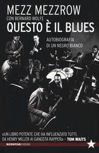 Questo è il blues. Autobiografia di un negro bianco - Mezz Mezzrow,Bernard Wolfe - copertina