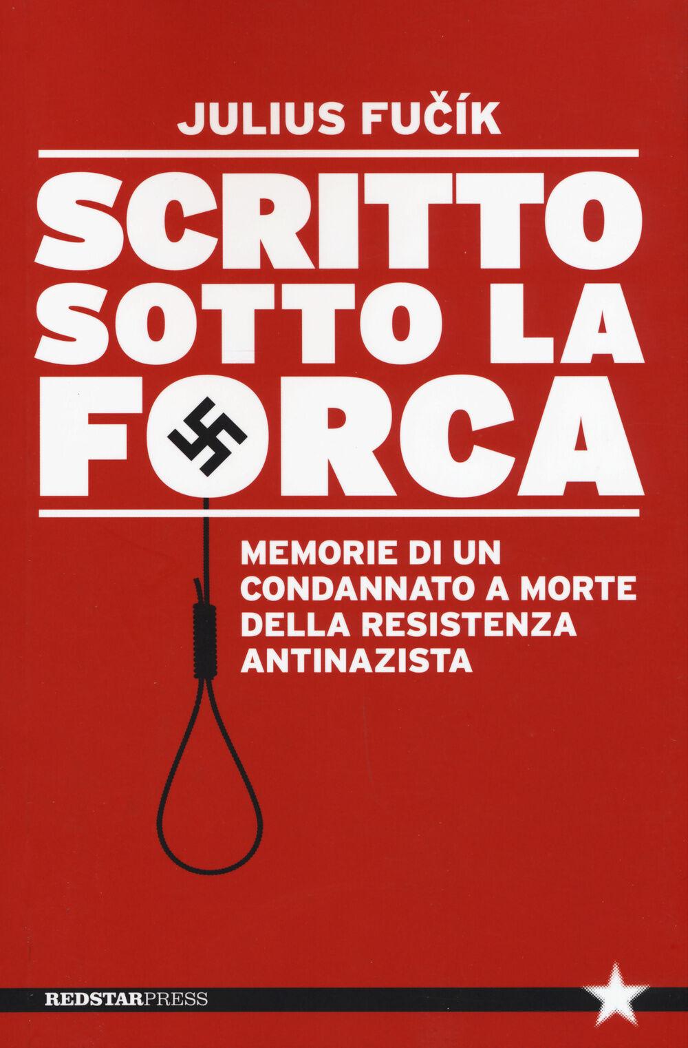 Scritto sotto la forca. Memorie di un condannato a morte della resistenza antinazista