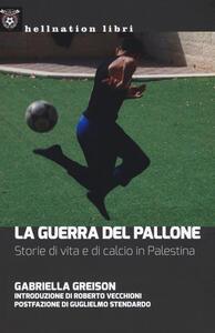 La guerra del pallone. Storie di vita e di calcio in Palestina - Gabriella Greison - copertina