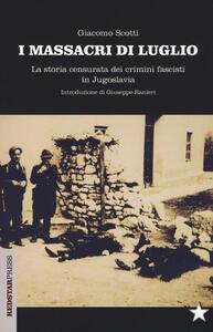 I massacri di luglio. La storia censurata dei crimini fascisti in Jugoslavia - Giacomo Scotti - copertina