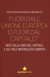 Fuori dall'Unione europea o fuori dal capitale? Note sulla crisi del capitale e sul polo imperialista europeo - copertina