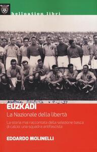 Euzkadi. La nazionale della libertà. La storia mai raccontata della selezione basca di calcio: una squadra antifascista - Edoardo Molinelli - copertina