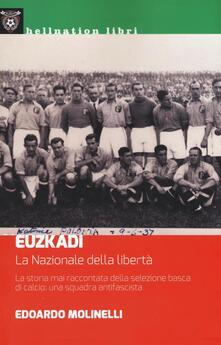 Euzkadi. La nazionale della libertà. La storia mai raccontata della selezione basca di calcio: una squadra antifascista.pdf
