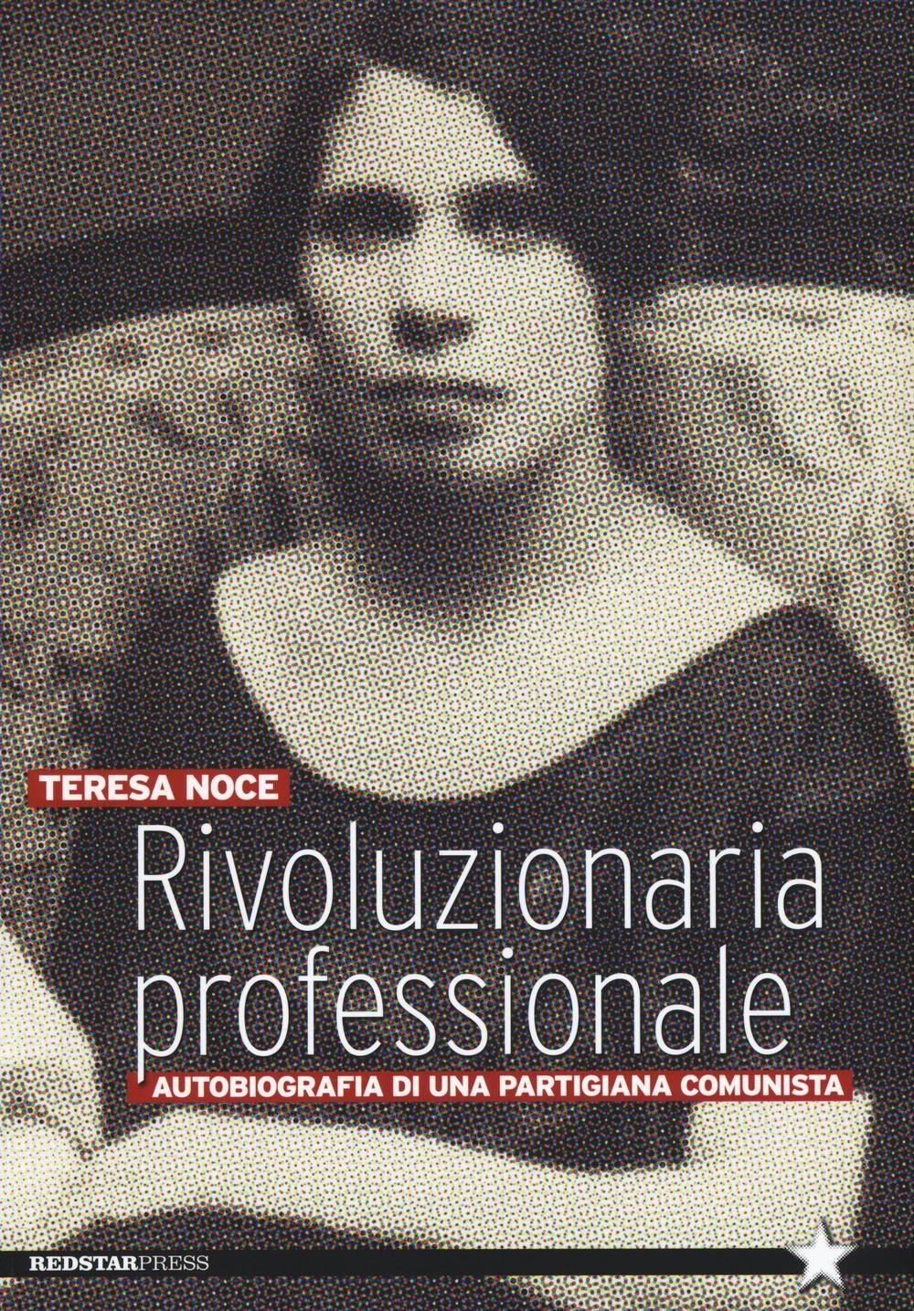Rivoluzionaria professionale. Autobiografia di una partigiana comunista