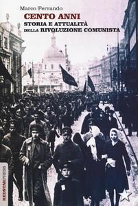 Cento anni. Storia e attualità della rivoluzione comunista - Marco Ferrando - copertina