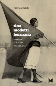 Tina Modotti hermana. Passione, scandalo, rivoluzione - Valeria Arnaldi - copertina