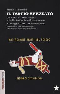 Il fascio spezzato. Gli Arditi del Popolo nella «ribelle, irriducibile Civitavecchia». 19 maggio 1921-18 ottobre 1922 - Enrico Ciancarini - copertina
