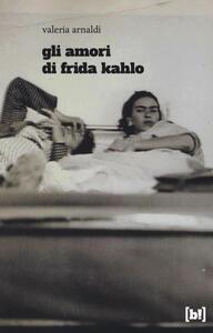 Gli amori di Frida Kahlo - Valeria Arnaldi - copertina
