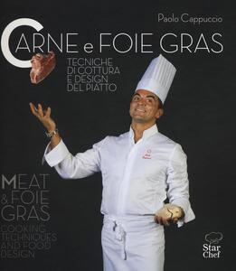 Carne e foie gras. Tecniche di cottura e design del piatto. Ediz. bilingue