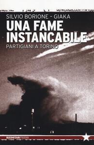 Una fame instancabile. Partigiani a Torino - Silvio Borione,Giaka - copertina