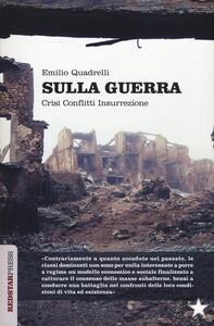 Sulla guerra. Crisi conflitti insurrezione - Emilio Quadrelli - copertina