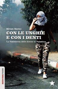 Con le unghie e con i denti. La resistenza delle donne in Palestina - Miriam Marino - copertina