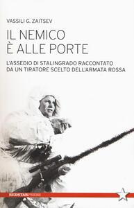Il nemico è alle porte. L'assedio di Stalingrado raccontato da un tiratore scelto dell'Armata Rossa - Vassili G. Zaitsev - copertina