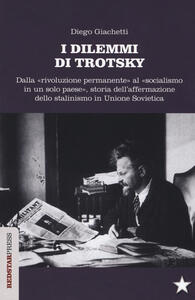 I dilemmi di Trotsky. Dalla «rivoluzione permanente» al «socialismo in un solo paese», storia dell'affermazione dello stalinismo in Unione Sovietica - Diego Giachetti - copertina