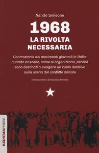 1968: la rivolta necessaria. Controstoria dei movimenti giovanili in Italia: quando nascono, come si organizzano, perché sono destinati a svolgere un ruolo decisivo sulla scena del conflitto sociale - Nando Simeone - copertina