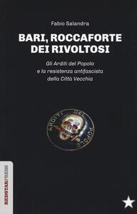 Bari, roccaforte dei rivoltosi. Gli Arditi del Popolo e la resistenza antifascista della Città Vecchia - Fabio Salandra - copertina