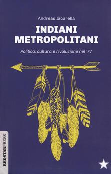 Camfeed.it Indiani metropolitani. Politica, cultura e rivoluzione nel '77 Image