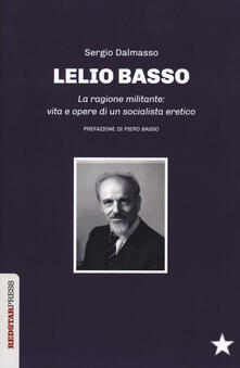 Ristorantezintonio.it Lelio Basso. La ragione militante: vita e opere di un socialista eretico Image