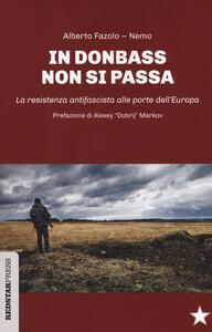 In Donbass non si passa. La resistenza anifascista alle porte dell'Europa - Alberto Fazolo,Nemo - copertina