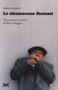 Lo chiamavano Fantozzi. Vita, passioni e cinema di Paolo Villaggio - Valeria Arnaldi - copertina