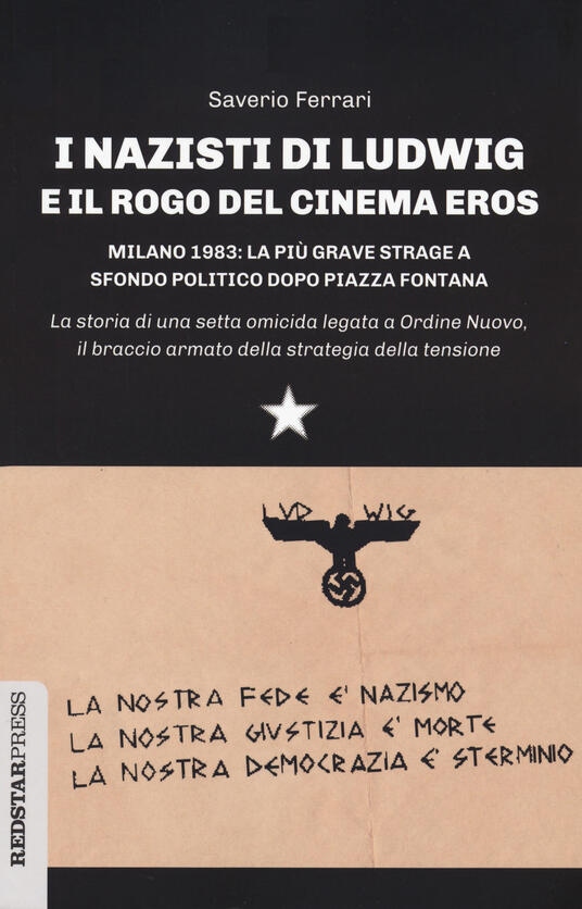 I nazisti di Ludwig e il rogo del Cinema Eros. Milano 1983: la più grave strage a sfondo politico dopo Piazza Fontana - Saverio Ferrari - copertina
