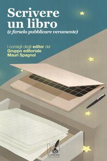 Scrivere un libro (e farselo pubblicare veramente). I consigli degli editor del Gruppo editoriale Mauri Spagnol - AA.VV. - ebook