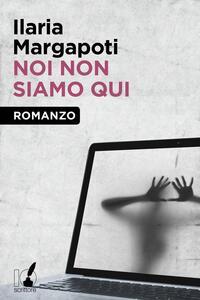 Noi non siamo qui - Italia Margapoti - ebook