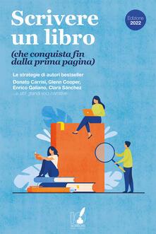 Scrivere un libro (che conquista fin dalla prima pagina). Le strategie di grandi autori bestseller - AA.VV. - ebook